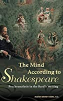 The Mind According to Shakespeare: Psychoanalysis in the Bard's Writing