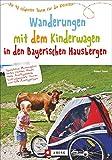 Wandern mit Kinderwagen Bayern: Ein Wanderführer mit den schönsten Familienwanderungen mit Kinderwagen –in den Bayerischen Hausbergen. Ideal auch für kurze Tagestouren zum Wandern mit Kindern.