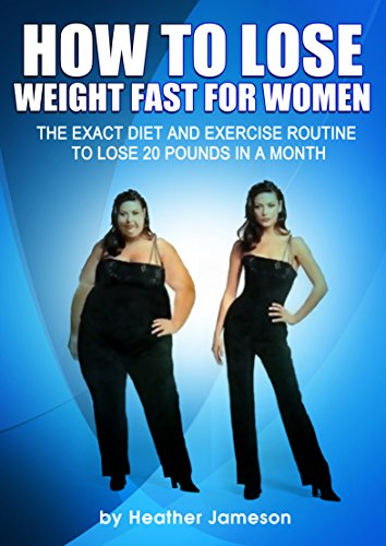 How to Lose Weight Fast for Women: The Exact Diet and Exercise Routine to Lose 20 Pounds in a Month (Best weight loss diet plan and exercise tips for women ... to know how to lose weight fast Book 1)
