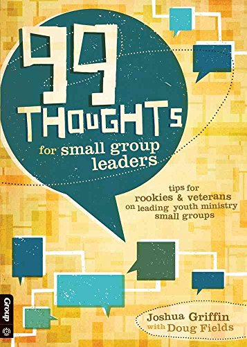 [(99 Thoughts for Small Group Leaders : Tips for Rookies & Veterans on Leading Youth Ministry Small Groups)] [By (author) Joshua Griffin ] published on (August, 2010)