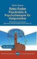 Roter Faden Psychiatrie und Psychotherapie fuer Heilpraktiker: Uebersichtlich und strukturiert - Das lernen, was der Amtsarzt von Dir wissen will