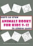 learn to draw animals books for kids 9-12 in simple steps: Easy Techniques and Step-by-Step Drawings for Kids (English Edition)