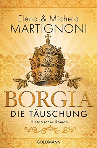 Borgia - Die Täuschung: Die Borgia-Trilogie 3 - Historischer Roman