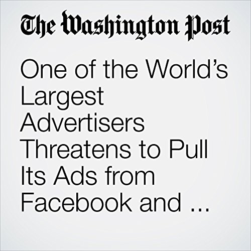 One of the World's Largest Advertisers Threatens to Pull Its Ads from Facebook and Google Over Toxic Content copertina