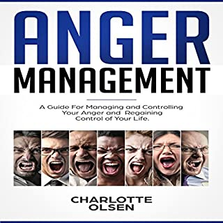 Anger Management     A Guide for Managing and Controlling Your Anger and Regaining Control of Your Life              By:                                                                                                                                 Charlotte Olsen                               Narrated by:                                                                                                                                 Belinda Smith                      Length: 1 hr and 30 mins     6 ratings     Overall 4.2