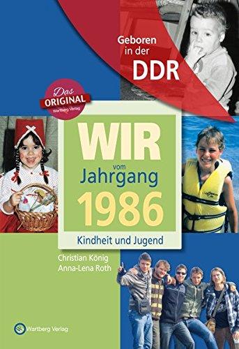 Geboren in der DDR. Wir vom Jahrgang 1986 Kindheit und Jugend (Aufgewachsen in der DDR)