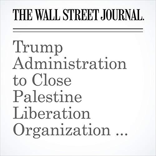 Trump Administration to Close Palestine Liberation Organization Office in Washington copertina