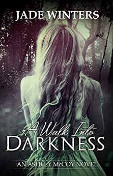 A Walk Into Darkness (Ashley McCoy Book 1) by [Jade Winters]