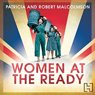 Women at the Ready     The Remarkable Story of the Women's Voluntary Services on the Home Front              By:                                                                                                                                 Patricia Malcolmson,                                                                                        Robert Malcolmson                               Narrated by:                                                                                                                                 Patience Tomlinson                      Length: 11 hrs and 24 mins     9 ratings     Overall 4.9