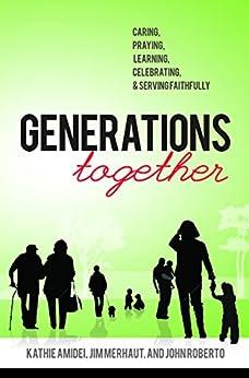 [Kathie Amidei, Jim Merhaut, John Roberto]のGenerations Together: Caring, Praying, Learning, Celebrating, & Serving Faithfully (English Edition)