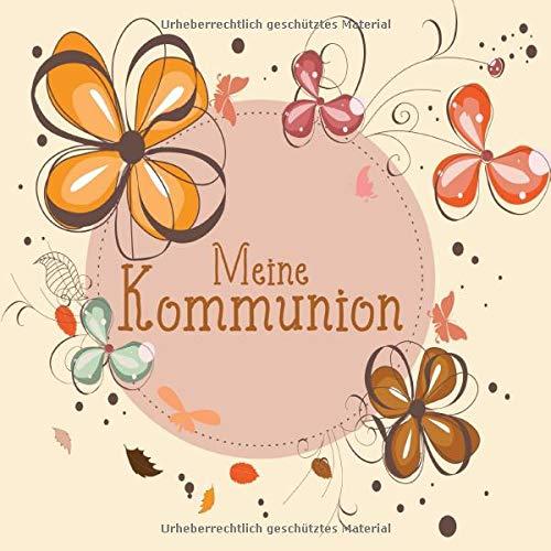 Meine Kommunion: Gästebuch I Erinnerungsalbum für die Kommunion zum selbst gestalten I Blumen und...