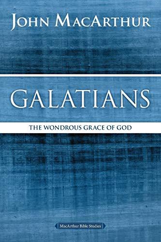 Galatians: The Wondrous Grace of God (MacArthur Bible Studies)