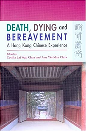 Death, Dying, and Bereavement – A Hong Kong Chinese Experience