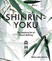 Shinrin-yoku: The Healing Art of Forest Bathing