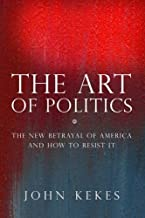The Art of Politics: The New Betrayal of America and How to Resist It