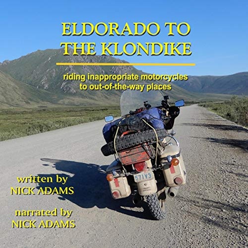 Page de couverture de Eldorado to the Klondike: Riding Inappropriate Motorcycles to Out-of-the-Way Places