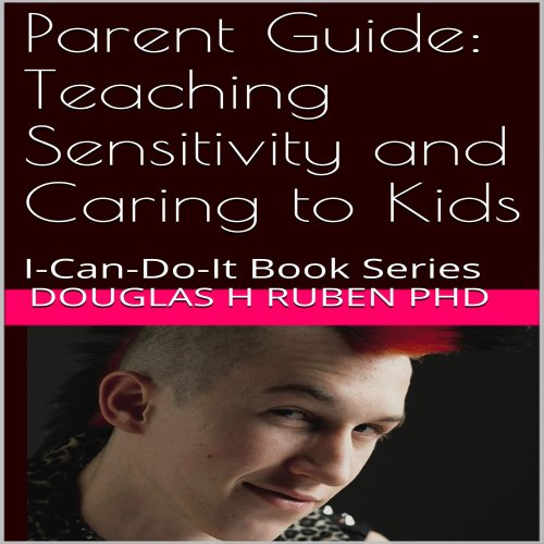 Parent Guide: Teaching Sensitivity and Caring to Kids: I-Can-Do-It Book Series audiobook cover art