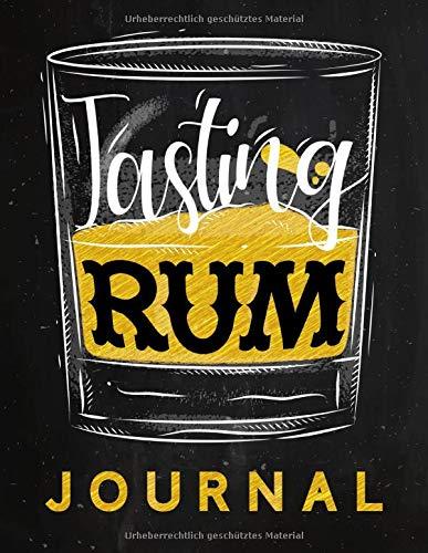 Tasting Rum Journal - Buch zur Rum Verkostung und Bewertung: Logbuch und Tagebuch für Rum, zur Probe, Degustation und als Geschenk für Genießer von Cuba Libre, Caipirinha und Co.