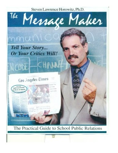 The Message Maker: The Practical Guide to School Public Relations