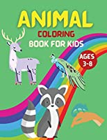 Animal coloring book for kids ages 3-8: My First Animal Coloring Book, Educational Coloring Book, Great Gift for Boys & Girls