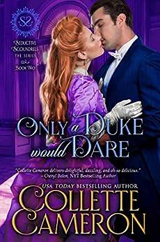 Only a Duke Would Dare: A Regency Romance (Seductive Scoundrels Book 2) by [Collette Cameron, Seductive Scoundrels]