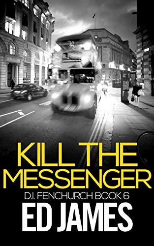 Kill the Messenger (DI Fenchurch Book 6) (English Edition)