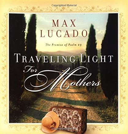 Traveling Light for Mothers by Max Lucado (1-Jan-2001) Paperback