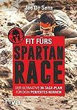 Fit fürs Spartan Race: Der ultimative 30-Tage-Plan für dein perfektes Rennen (German Edition)