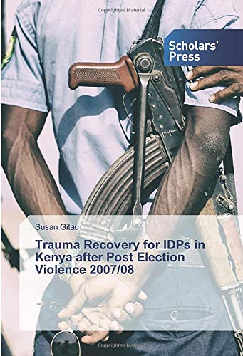 Trauma Recovery for IDPs in Kenya after Post Election Violence 2007/08