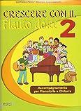 Crescere con il flauto dolce. Per le Scuole medie. Con CD Audio. Accompagnamento per pianoforte e chitarra (Vol. 2)