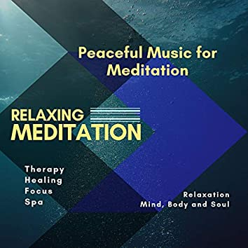 Relaxing Meditation (Peaceful Music For Meditation, Therapy, Healing, Focus, Spa, Relaxation, Mind, Body And Soul)