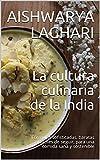 La cultura culinaria de la India: Fórmulas sofisticadas, baratas y fáciles de seguir, para una comida sana y sostenible