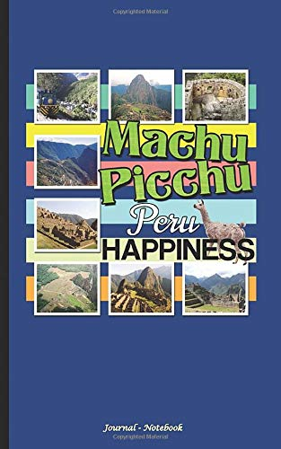 "Machu Picchu Peru Happiness Journal - Notebook: DIY Writing Diary Planner Travel Note Book - 100 Lined Pages + 8 Blank (54 Sheets), Small 5x8"" (Andes Mountain Hikes)"