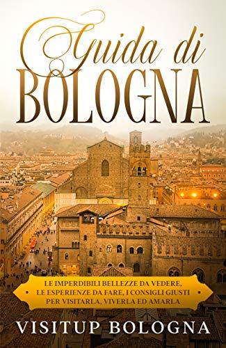 Bologna (guide turistiche 2020) (Guide turistiche Italia Vol. 1) (Italian Edition)