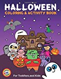 Halloween Coloring and Activity Book For Toddlers and Kids: Kids Halloween Book: Children Coloring Workbooks for Kids: Boys, Girls and Toddlers Ages 2-4, 4-8