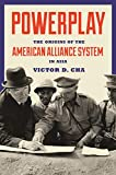 Powerplay: The Origins of the American Alliance System in Asia (Princeton Studies in International History and Politics Book 151) (English Edition)