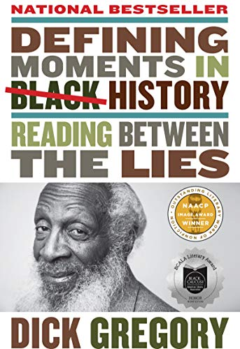 Compare Textbook Prices for Defining Moments in Black History: Reading Between the Lies Reprint Edition ISBN 9780062448712 by Gregory, Dick