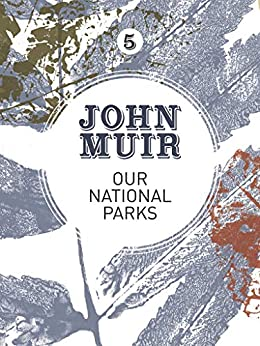 Our National Parks: A campaign for the preservation of wilderness (John Muir: The Eight Wilderness-Discovery Books Book 5) by [John Muir, Terry Gifford]