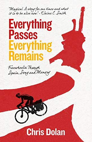 Everything Passes, Everything Remains: Freewheelin' Through Spain, Song and Memory (English Edition)