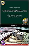 Online Casino Builder dot com: How to start and manage your own online casino. (English Edition)