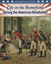 Life on the Homefront During the American Revolution (Understanding the American Revolution)