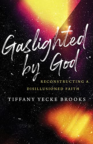 Compare Textbook Prices for Gaslighted by God: Reconstructing a Disillusioned Faith  ISBN 9780802878687 by Brooks, Tiffany Yecke