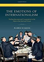 The Emotions of Internationalism: Feeling International Cooperation in the Alps in the Interwar Period (Emotions in History)