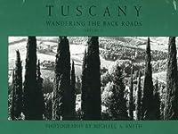 Tuscany: Wandering the Back Roads (Tuscany Wandering the Back Roads)