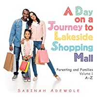 A Day on a Journey to Lakeside Shopping Mall: Parenting and Families Volume 1