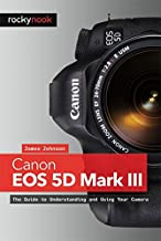 Canon EOS 5D Mark III: The Unofficial Quintessential Guide