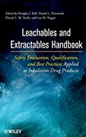 Leachables and Extractables Handbook: Safety Evaluation, Qualification, and Best Practices Applied to Inhalation Drug Products