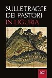 Sulle tracce dei pastori in Liguria. Eredità storiche e ambientali della transumanza