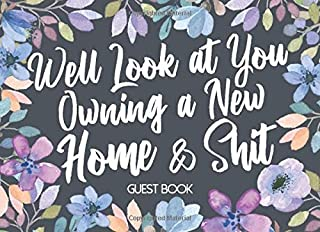 Well Look at You Owning a New Home and Shit Guest Book: Funny House Warming Party Sarcastic Gag Gift Idea. Hilarious Housewarming Guestbook Joke ... Blue Flower Watercolor Illustration Keepsake.