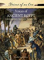 Voices of Ancient Egypt: Contemporary Accounts of Daily Life (Voices of an Era)